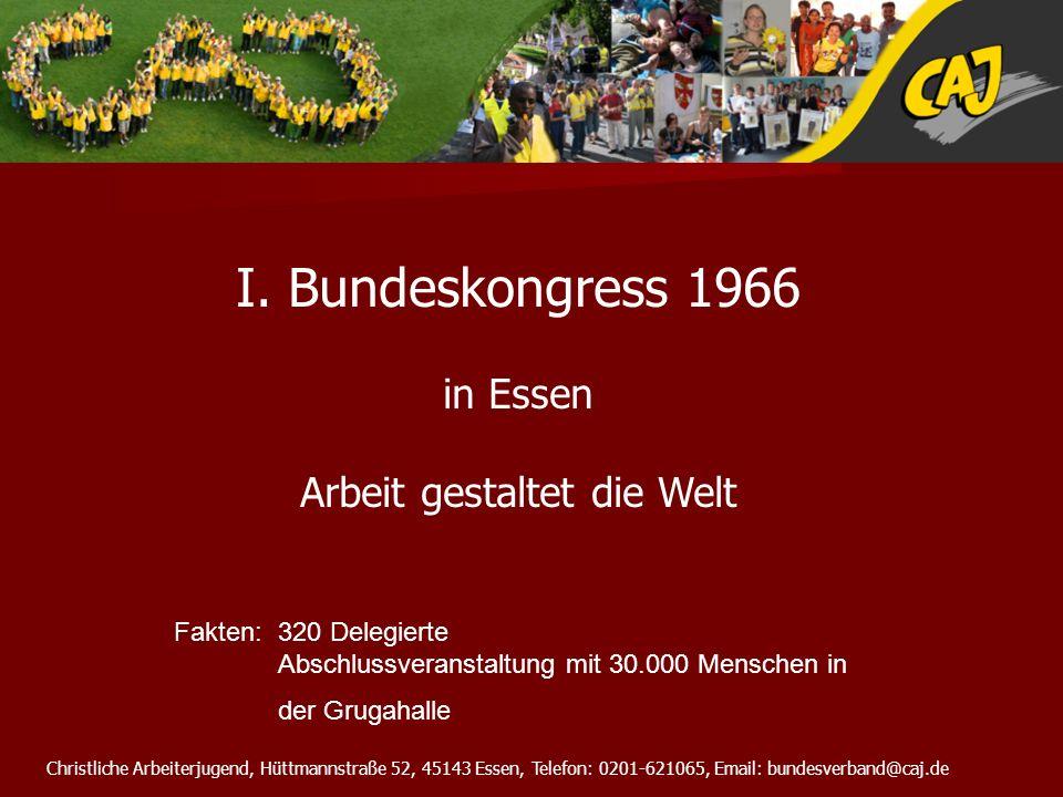 Christliche Arbeiterjugend, Hüttmannstraße 52, 45143 Essen, Telefon: 0201-621065, Email: bundesverband@caj.de I. Bundeskongress 1966 in Essen Arbeit g