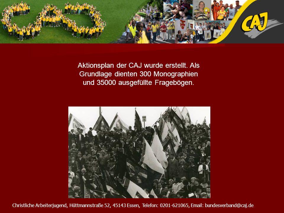 Christliche Arbeiterjugend, Hüttmannstraße 52, 45143 Essen, Telefon: 0201-621065, Email: bundesverband@caj.de Aktionsplan der CAJ wurde erstellt. Als