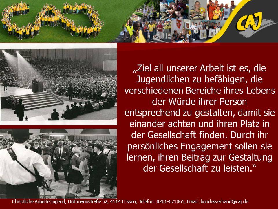 Christliche Arbeiterjugend, Hüttmannstraße 52, 45143 Essen, Telefon: 0201-621065, Email: bundesverband@caj.de Ziel all unserer Arbeit ist es, die Juge