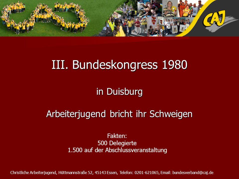 Christliche Arbeiterjugend, Hüttmannstraße 52, 45143 Essen, Telefon: 0201-621065, Email: bundesverband@caj.de III. Bundeskongress 1980 in Duisburg Arb