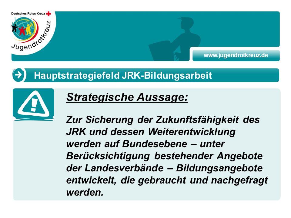 www.jugendrotkreuz.de Strategische Aussage: Zur Sicherung der Zukunftsfähigkeit des JRK und dessen Weiterentwicklung werden auf Bundesebene – unter Be