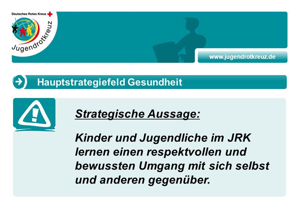 www.jugendrotkreuz.de Strategische Aussage: Kinder und Jugendliche im JRK lernen einen respektvollen und bewussten Umgang mit sich selbst und anderen