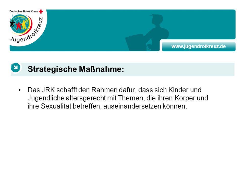 www.jugendrotkreuz.de Das JRK schafft den Rahmen dafür, dass sich Kinder und Jugendliche altersgerecht mit Themen, die ihren Körper und ihre Sexualitä