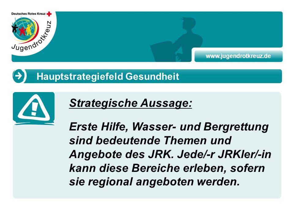 www.jugendrotkreuz.de Strategische Aussage: Erste Hilfe, Wasser- und Bergrettung sind bedeutende Themen und Angebote des JRK. Jede/-r JRKler/-in kann