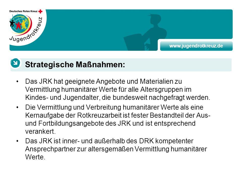 www.jugendrotkreuz.de Das JRK hat geeignete Angebote und Materialien zu Vermittlung humanitärer Werte für alle Altersgruppen im Kindes- und Jugendalte