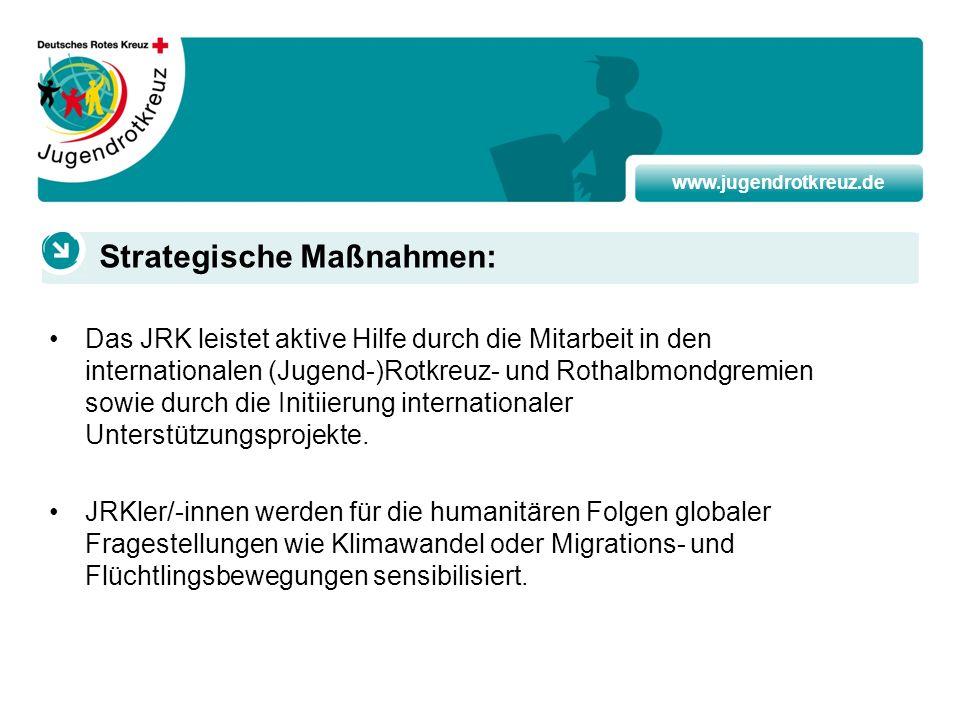 www.jugendrotkreuz.de Das JRK leistet aktive Hilfe durch die Mitarbeit in den internationalen (Jugend-)Rotkreuz- und Rothalbmondgremien sowie durch di