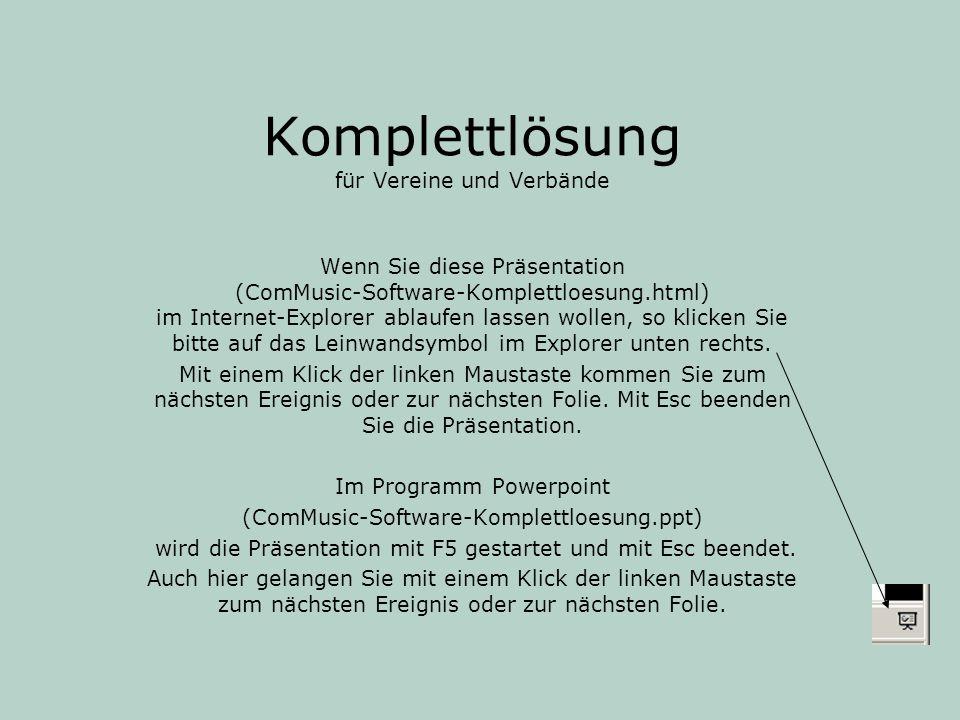 Komplettlösung für Vereine und Verbände Wenn Sie diese Präsentation (ComMusic-Software-Komplettloesung.html) im Internet-Explorer ablaufen lassen woll
