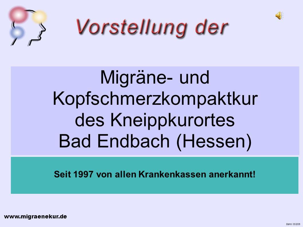 www.migraenekur.de Stand 03/2005 Migräne- und Kopfschmerzkompaktkur des Kneippkurortes Bad Endbach (Hessen) Seit 1997 von allen Krankenkassen anerkannt!