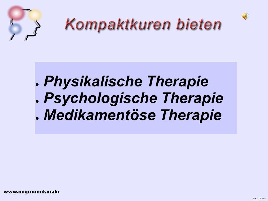 www.migraenekur.de Stand 03/2005 Physikalische Therapie Psychologische Therapie Medikamentöse Therapie
