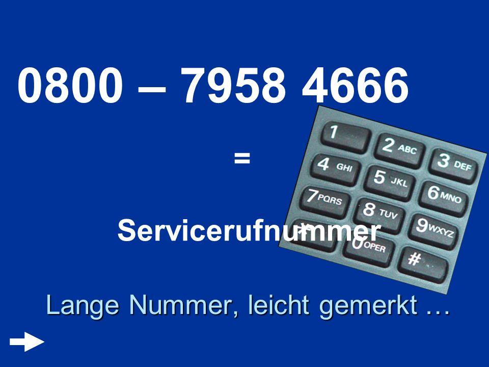 0800 – 7958 4666 = Servicerufnummer Lange Nummer, leicht gemerkt …