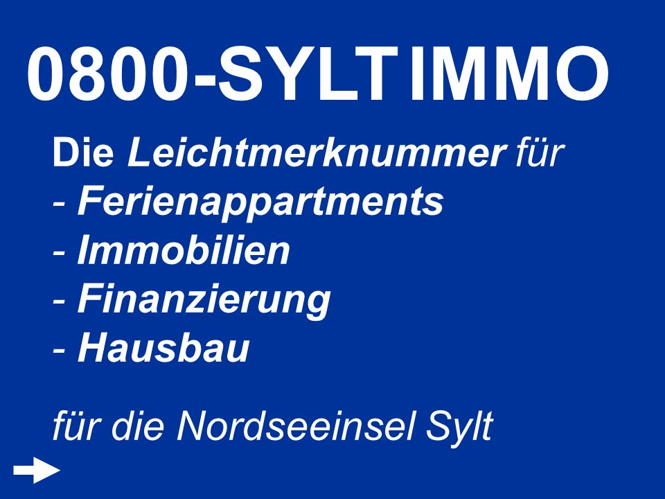 0800-SYLT IMMO Die Leichtmerknummer für - Ferienappartments - Immobilien - Finanzierung - Hausbau für die Nordseeinsel Sylt