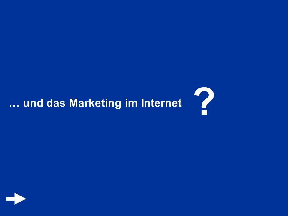 ? … und das Marketing im Internet