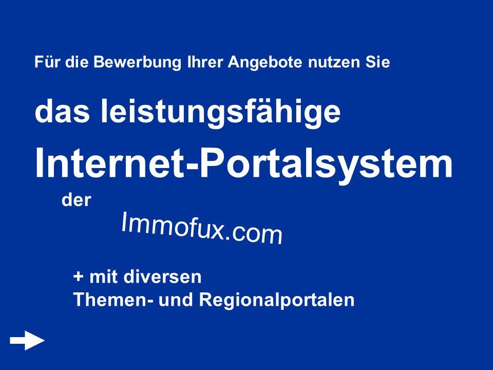 Für die Bewerbung Ihrer Angebote nutzen Sie das leistungsfähige Internet-Portalsystem Immofux.com + mit diversen Themen- und Regionalportalen der