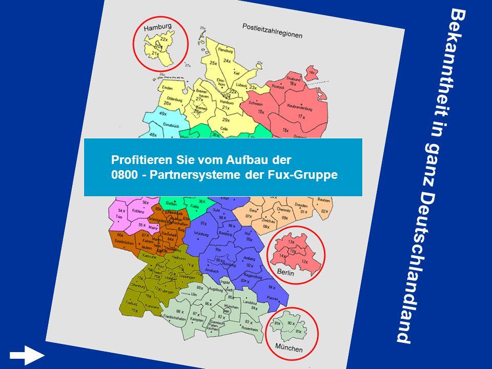 Bekanntheit in ganz Deutschlandland Profitieren Sie vom Aufbau der 0800 - Partnersysteme der Fux-Gruppe