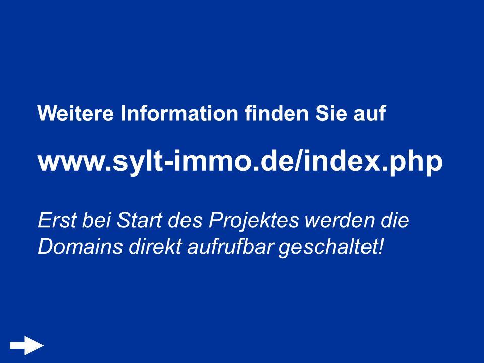 Weitere Information finden Sie auf www.sylt-immo.de/index.php Erst bei Start des Projektes werden die Domains direkt aufrufbar geschaltet!
