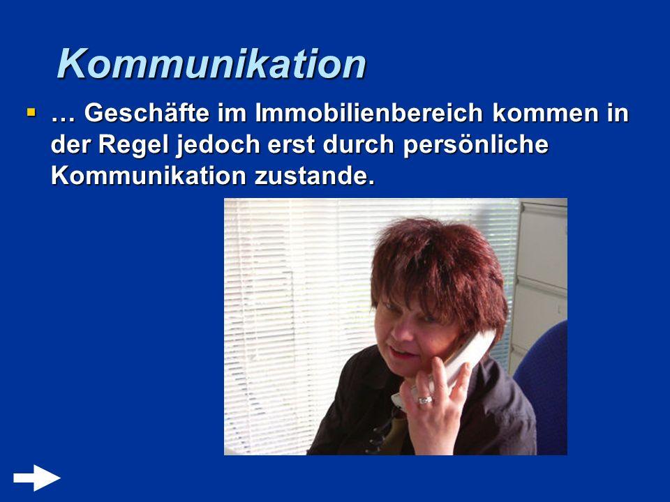 Kommunikation … Geschäfte im Immobilienbereich kommen in der Regel jedoch erst durch persönliche Kommunikation zustande. … Geschäfte im Immobilienbere