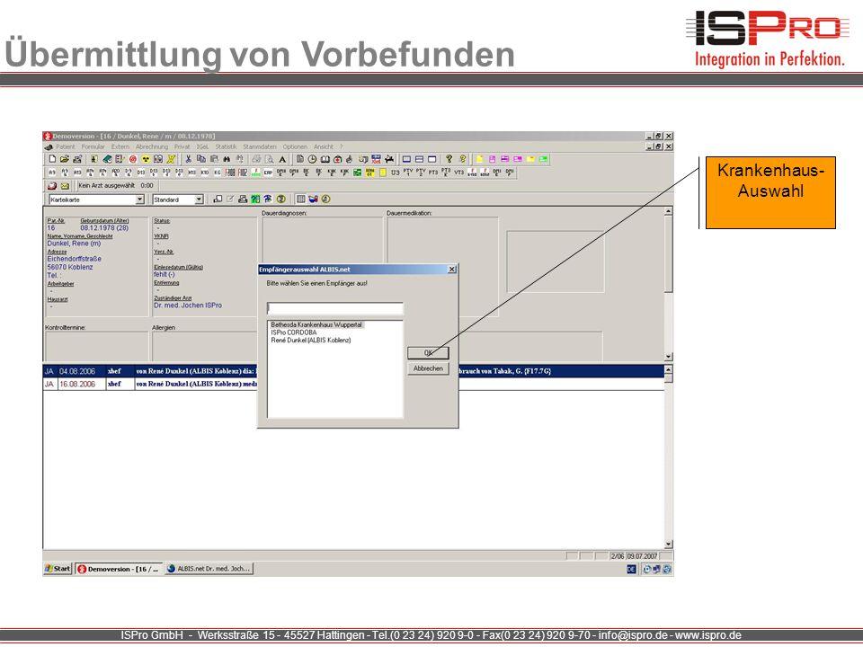 ISPro GmbH - Werksstraße 15 - 45527 Hattingen - Tel.(0 23 24) 920 9-0 - Fax(0 23 24) 920 9-70 - info@ispro.de - www.ispro.de Übermittlung von Vorbefun