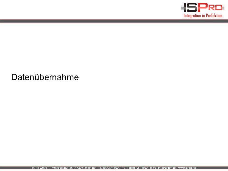 ISPro GmbH - Werksstraße 15 - 45527 Hattingen - Tel.(0 23 24) 920 9-0 - Fax(0 23 24) 920 9-70 - info@ispro.de - www.ispro.de Datenübernahme