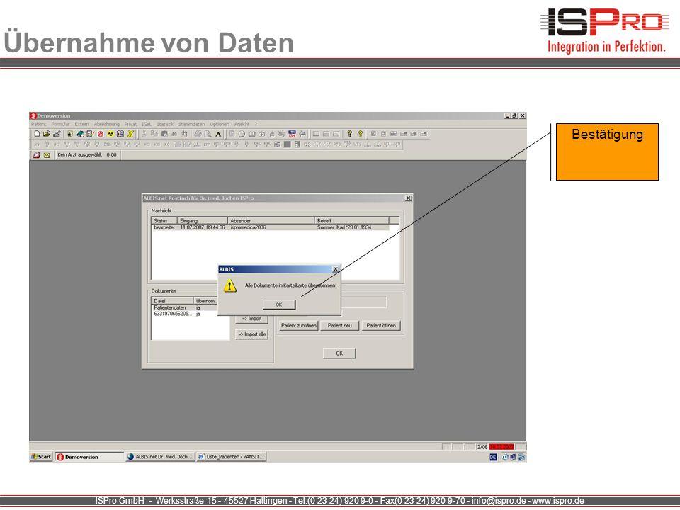ISPro GmbH - Werksstraße 15 - 45527 Hattingen - Tel.(0 23 24) 920 9-0 - Fax(0 23 24) 920 9-70 - info@ispro.de - www.ispro.de Übernahme von Daten Bestä