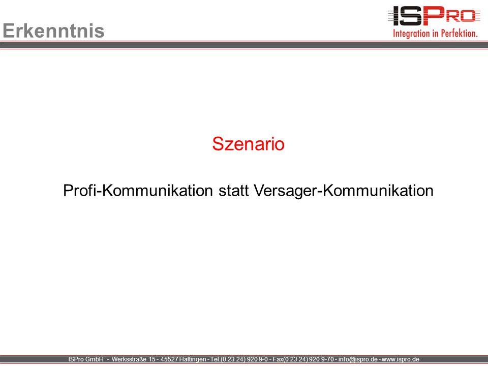 ISPro GmbH - Werksstraße 15 - 45527 Hattingen - Tel.(0 23 24) 920 9-0 - Fax(0 23 24) 920 9-70 - info@ispro.de - www.ispro.de Erkenntnis Szenario Profi