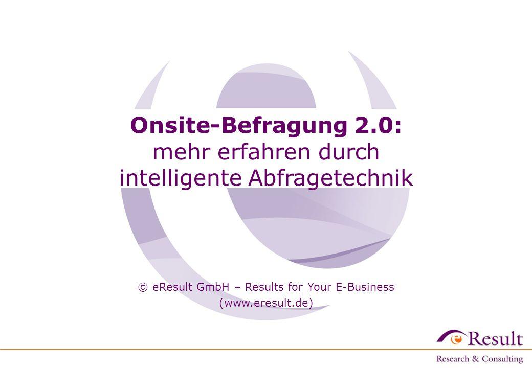 Onsite-Befragung 2.0: mehr erfahren durch intelligente Abfragetechnik © eResult GmbH – Results for Your E-Business (www.eresult.de)
