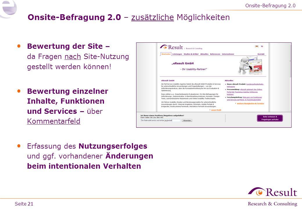 Seite Onsite-Befragung 2.0 – zusätzliche Möglichkeiten Bewertung der Site – da Fragen nach Site-Nutzung gestellt werden können! Bewertung einzelner In