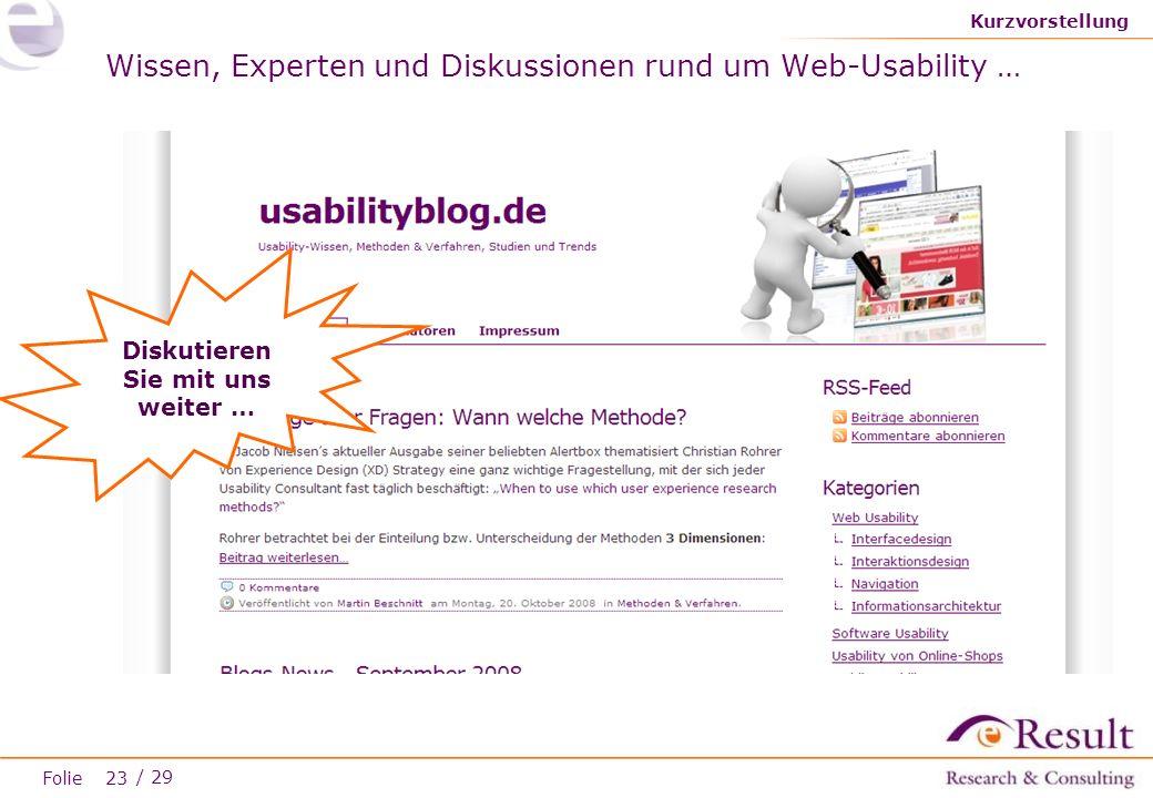 Folie / 29 Wissen, Experten und Diskussionen rund um Web-Usability … Kurzvorstellung Diskutieren Sie mit uns weiter … 23