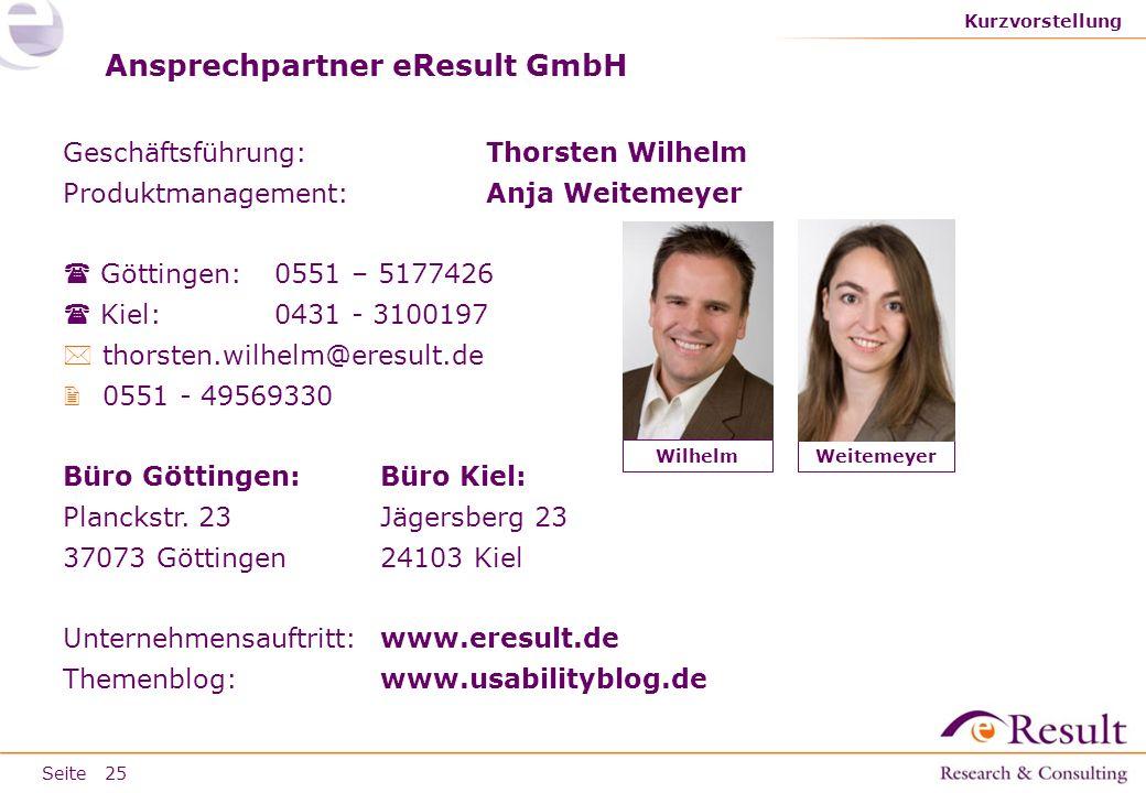 Seite Ansprechpartner eResult GmbH Geschäftsführung:Thorsten Wilhelm Produktmanagement: Anja Weitemeyer Göttingen:0551 – 5177426 Kiel:0431 - 3100197 t