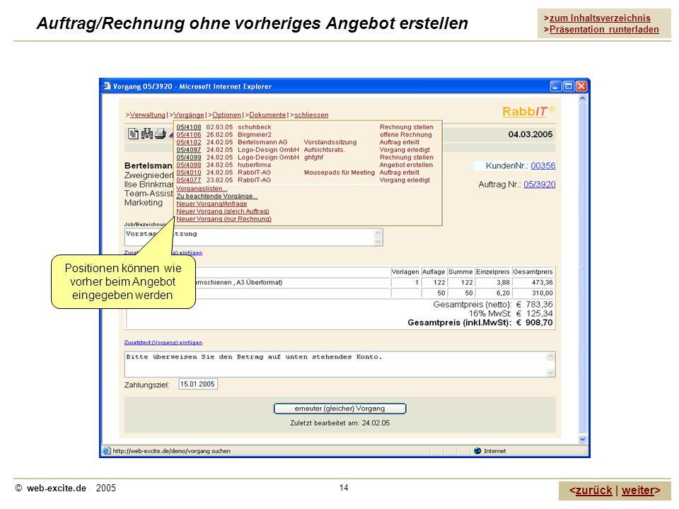 >zum Inhaltsverzeichnis >Präsentation runterladen zurückweiter © web-excite.de 2005 14 Auftrag/Rechnung ohne vorheriges Angebot erstellen Positionen k