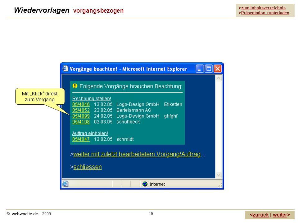 >zum Inhaltsverzeichnis >Präsentation runterladen zurückweiter © web-excite.de 2005 19 Wiedervorlagen vorgangsbezogen Mit Klick direkt zum Vorgang