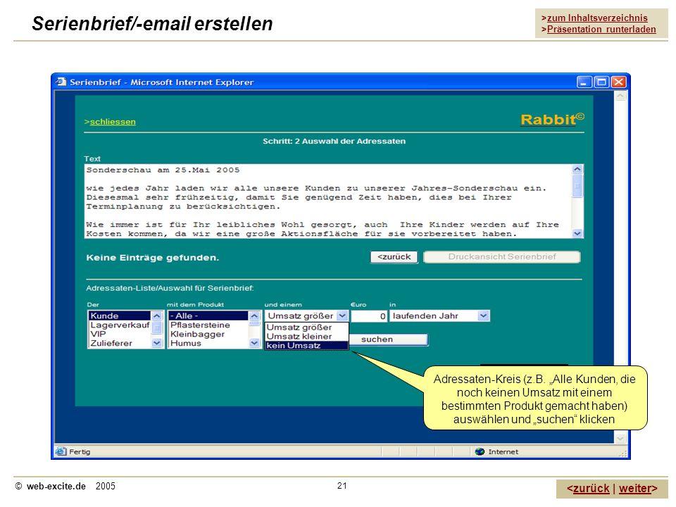 >zum Inhaltsverzeichnis >Präsentation runterladen zurückweiter © web-excite.de 2005 21 Serienbrief/-email erstellen Klick Adressaten-Kreis (z.B. Alle