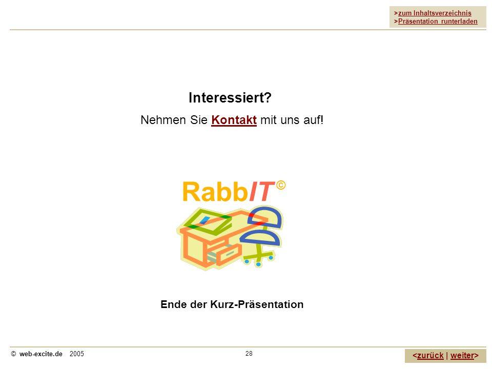>zum Inhaltsverzeichnis >Präsentation runterladen zurückweiter © web-excite.de 2005 28 Interessiert? Nehmen Sie Kontakt mit uns auf! RabbIT © Ende der