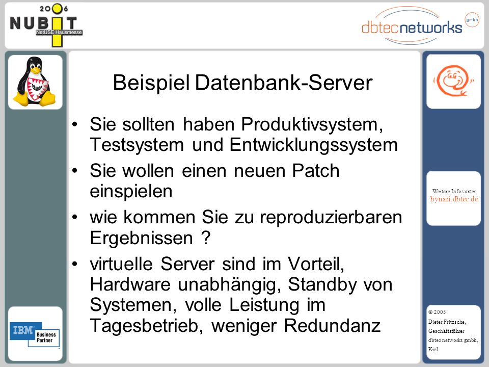 Weitere Infos unter bynari.dbtec.de © 2005 Dieter Fritzsche, Geschäftsführer dbtec networks gmbh, Kiel Beispiel Datenbank-Server Sie sollten haben Pro