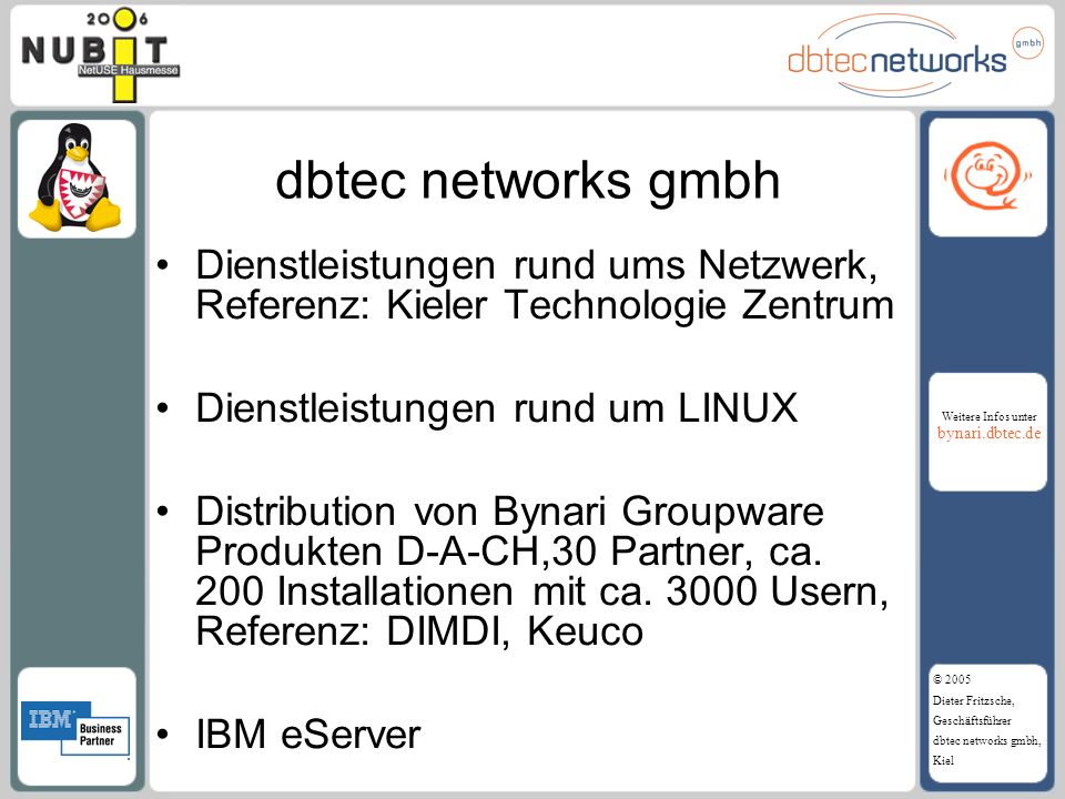 Weitere Infos unter bynari.dbtec.de © 2005 Dieter Fritzsche, Geschäftsführer dbtec networks gmbh, Kiel Vielen Dank für Ihre Aufmerksamkeit !
