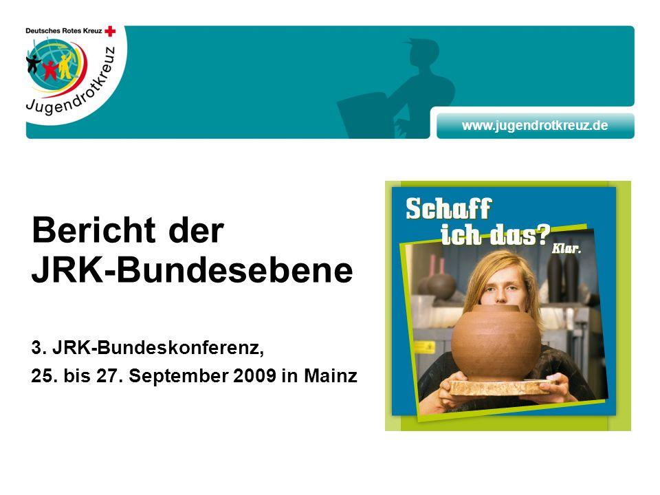 www.jugendrotkreuz.de Bericht der JRK-Bundesebene 3. JRK-Bundeskonferenz, 25. bis 27. September 2009 in Mainz