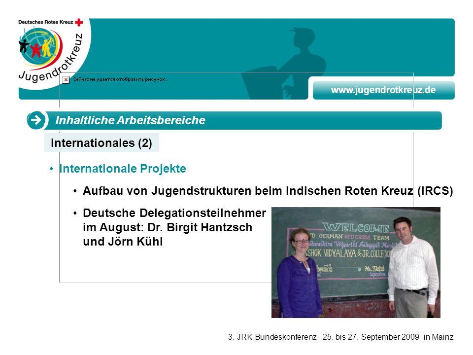 www.jugendrotkreuz.de Inhaltliche Arbeitsbereiche Internationale Projekte Aufbau von Jugendstrukturen beim Indischen Roten Kreuz (IRCS) Deutsche Deleg