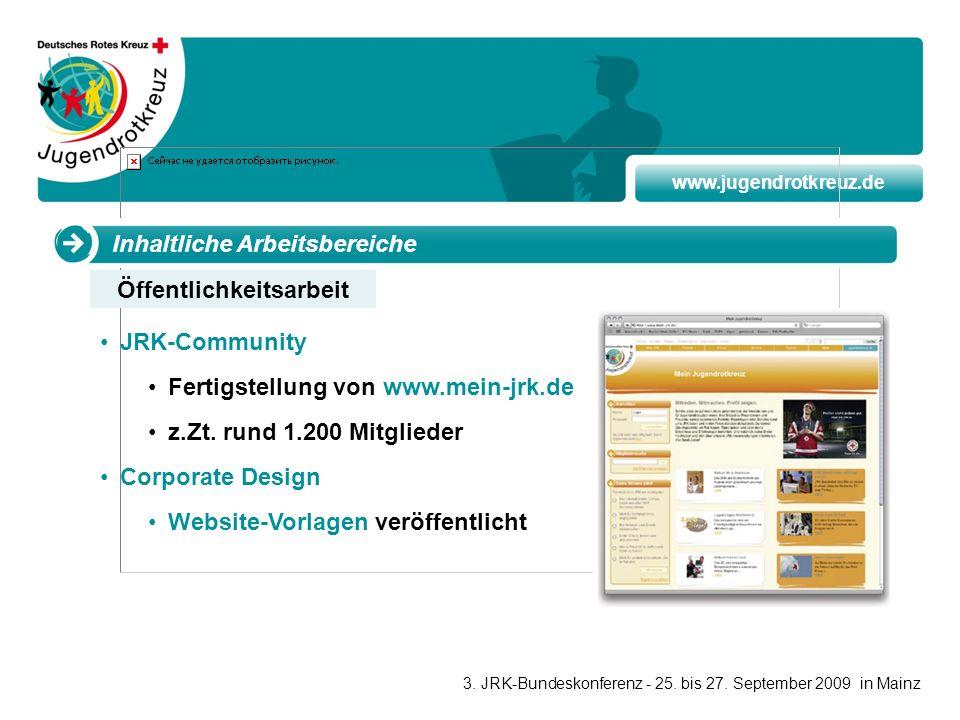 www.jugendrotkreuz.de Inhaltliche Arbeitsbereiche JRK-Community Fertigstellung von www.mein-jrk.de z.Zt. rund 1.200 Mitglieder Corporate Design Websit