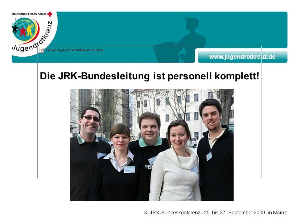 www.jugendrotkreuz.de Die JRK-Bundesleitung ist personell komplett! 3. JRK-Bundeskonferenz - 25. bis 27. September 2009 in Mainz