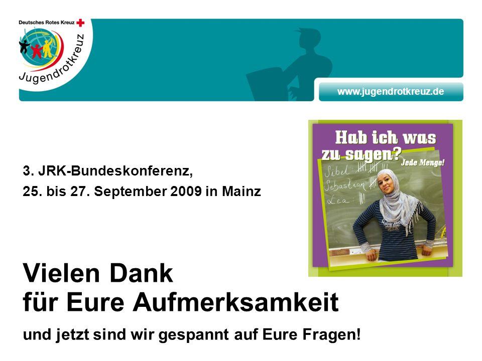 www.jugendrotkreuz.de 3. JRK-Bundeskonferenz, 25. bis 27. September 2009 in Mainz Vielen Dank für Eure Aufmerksamkeit und jetzt sind wir gespannt auf