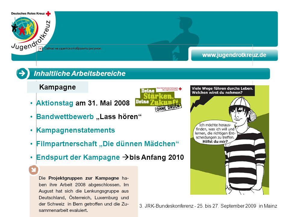 www.jugendrotkreuz.de Kampagne Inhaltliche Arbeitsbereiche Aktionstag am 31. Mai 2008 Bandwettbewerb Lass hören Kampagnenstatements Filmpartnerschaft
