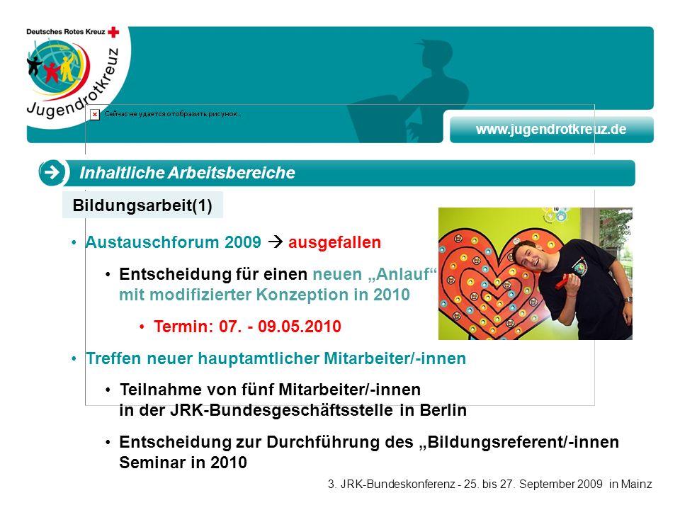 www.jugendrotkreuz.de Inhaltliche Arbeitsbereiche Austauschforum 2009 ausgefallen Entscheidung für einen neuen Anlauf mit modifizierter Konzeption in