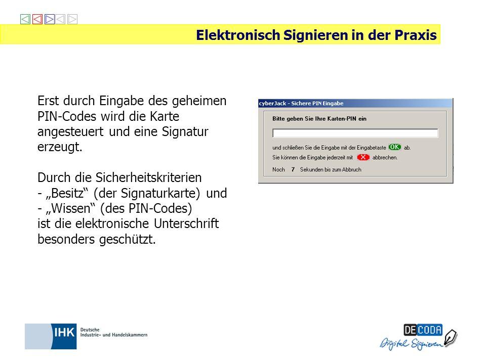 Erst durch Eingabe des geheimen PIN-Codes wird die Karte angesteuert und eine Signatur erzeugt. Durch die Sicherheitskriterien - Besitz (der Signaturk