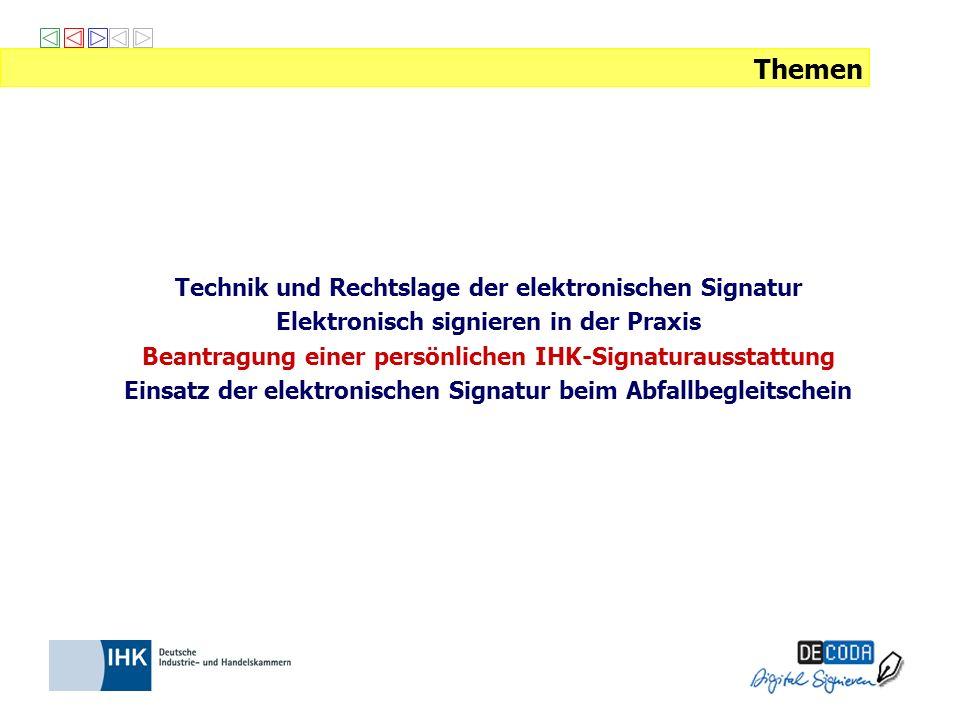 Technik und Rechtslage der elektronischen Signatur Elektronisch signieren in der Praxis Beantragung einer persönlichen IHK-Signaturausstattung Einsatz