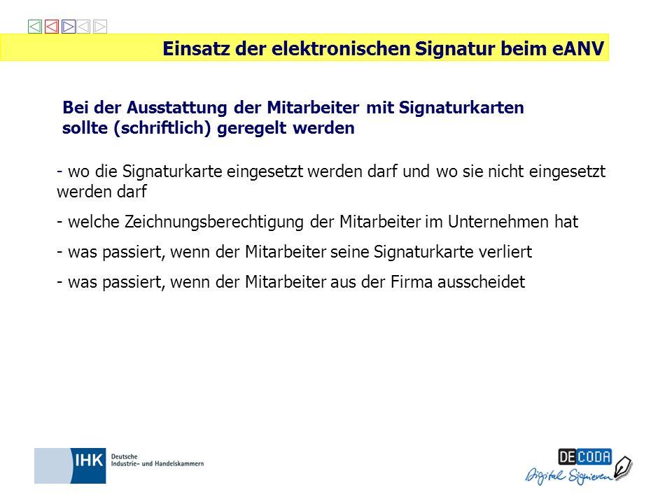Bei der Ausstattung der Mitarbeiter mit Signaturkarten sollte (schriftlich) geregelt werden Einsatz der elektronischen Signatur beim eANV - wo die Sig