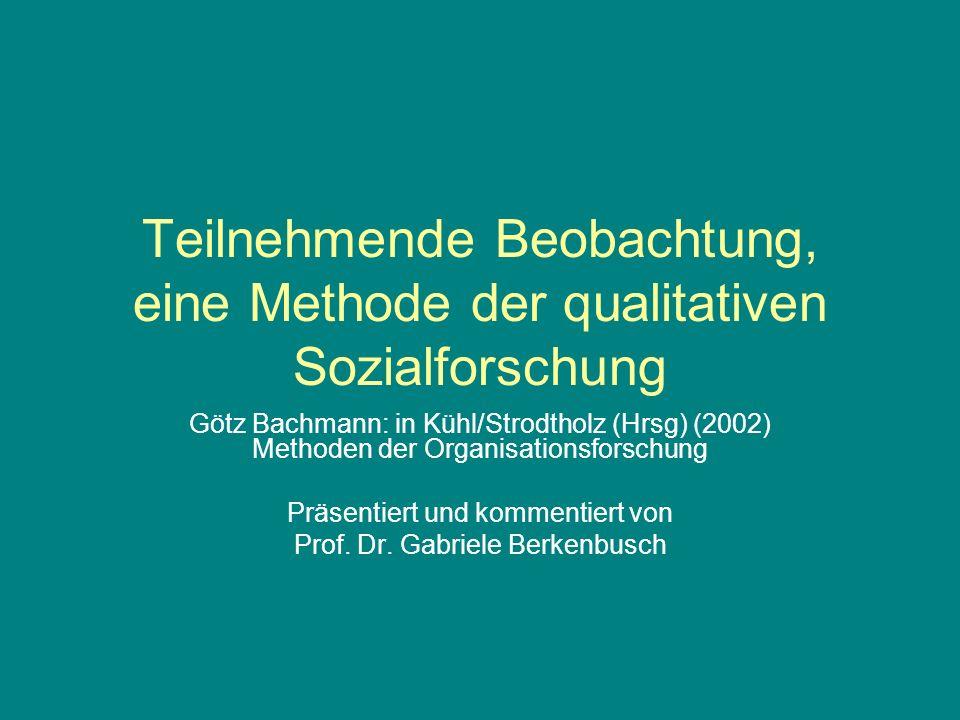 Teilnehmende Beobachtung, eine Methode der qualitativen Sozialforschung Götz Bachmann: in Kühl/Strodtholz (Hrsg) (2002) Methoden der Organisationsfors