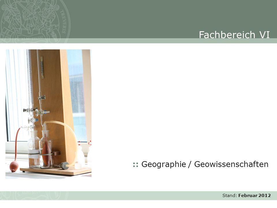 Stand: November 2007 :: Geographie / Geowissenschaften Fachbereich VI Stand: Februar 2012