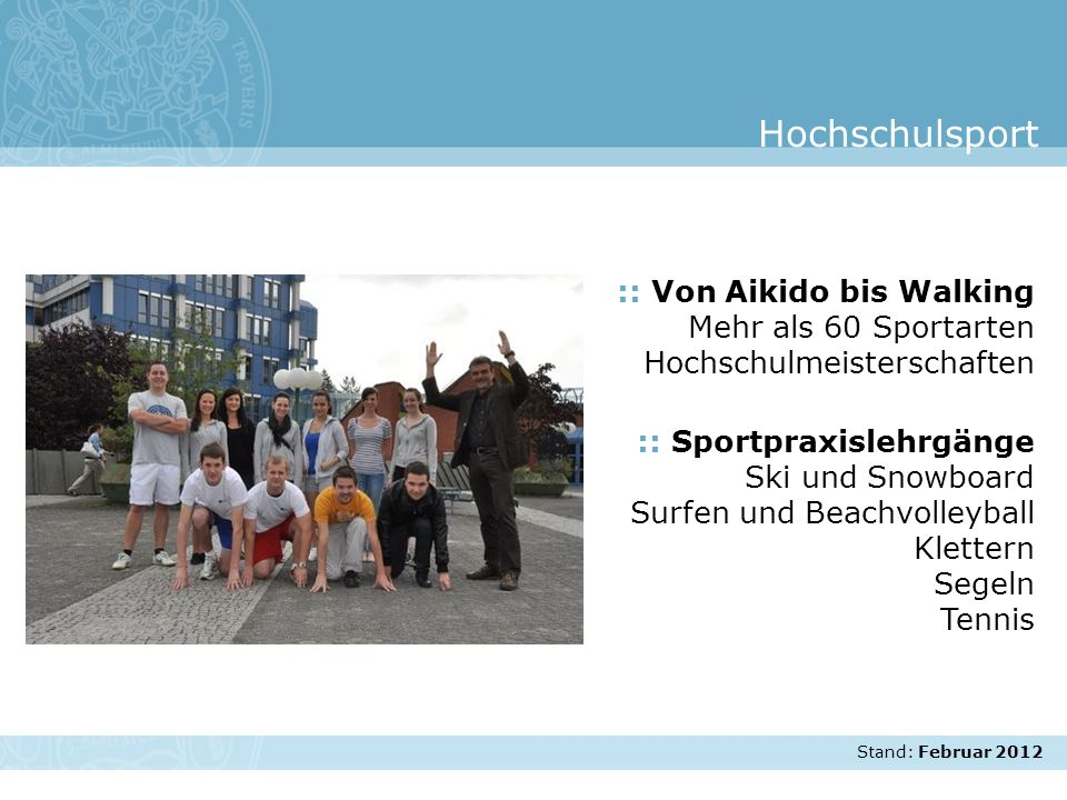 Stand: November 2007 :: Von Aikido bis Walking Mehr als 60 Sportarten Hochschulmeisterschaften :: Sportpraxislehrgänge Ski und Snowboard Surfen und Be