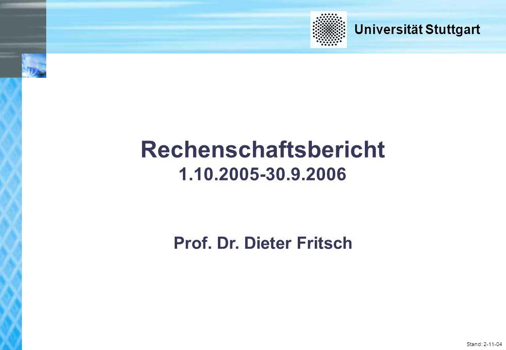 Universität Stuttgart Stand: 2-11-04 Rechenschaftsbericht 1.10.2005-30.9.2006 Prof.