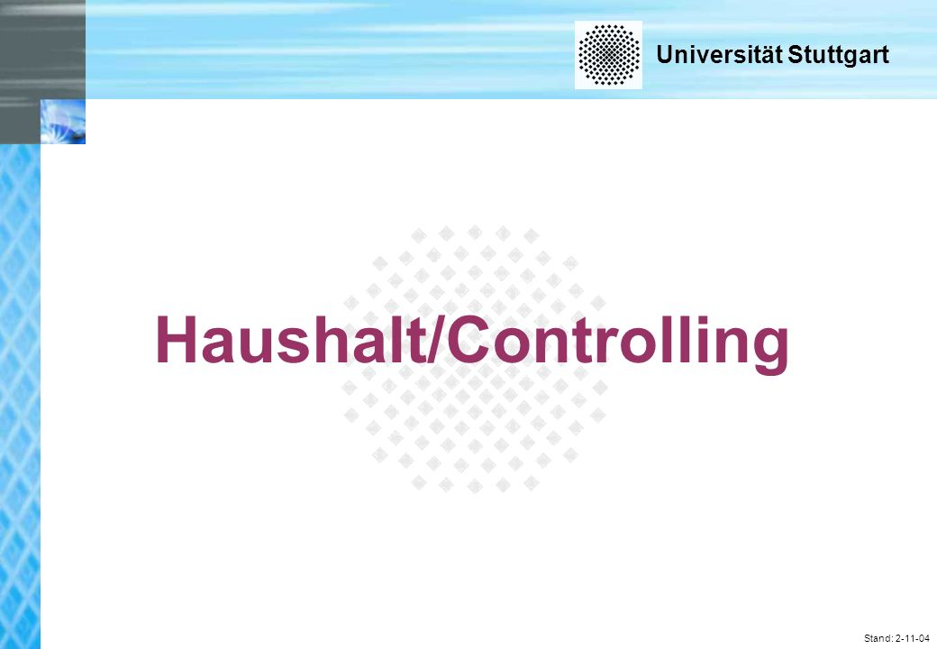 Universität Stuttgart Stand: 2-11-04 Haushalt/Controlling