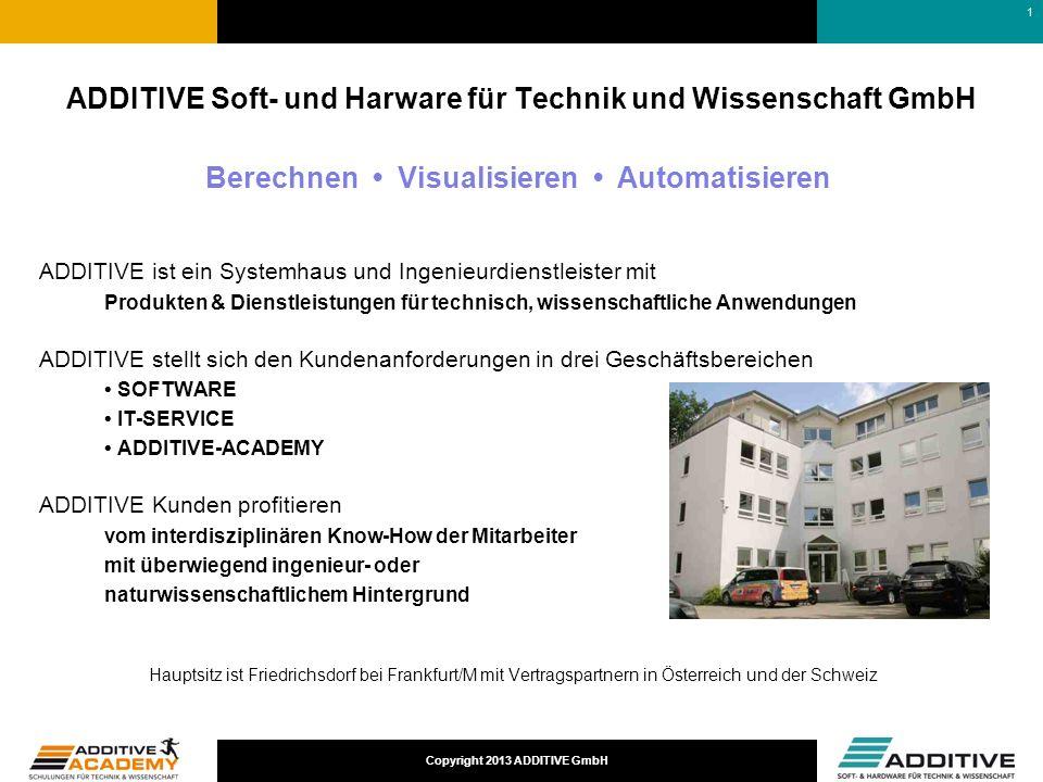 Copyright 2013 ADDITIVE GmbH ADDITIVE Soft- und Harware für Technik und Wissenschaft GmbH ADDITIVE ist ein Systemhaus und Ingenieurdienstleister mit P
